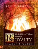 The Supernatural Ways of Royalty Leader's Guide