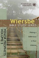 The Wiersbe Bible Study Series: Minor Prophets Vol. 3