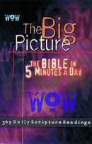 Wow - The Big Picture: The Bible in Five Minutes a Day - 365 Daily Scripture Readings