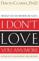I Don't Love You Anymore: An Action Plan to Regain Confidence, Power, and Control