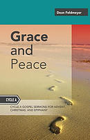 Grace and Peace: Sermons for Advent, Christmas and Epiphany, Cycle a Gospel Texts
