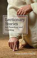 Lectionary Stories for Preaching and Teaching: Series II, Cycle a