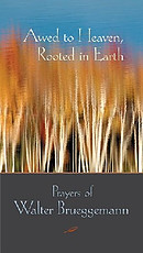 Awed to Heaven, Rooted in Earth: Prayers of Walter Brueggemann