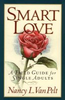 Smart Love: A Field Guide for Single Adults
