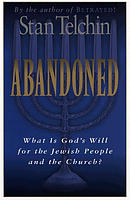 Abandoned: What Is God's Will for the Jewish People and the Church?