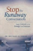 Stop the Runaway Conversation: Take Control Over Gossip and Criticism
