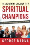 Transforming Children Into Spiritual Champions Paperback