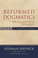 Reformed Dogmatics, vol. 3: Sin and Salvation in Christ