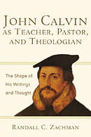John Calvin as Teacher, Pastor, and Theologian