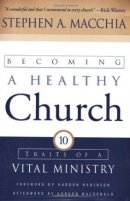 Becoming a Healthy Church: Ten Traits of a Vital Ministry