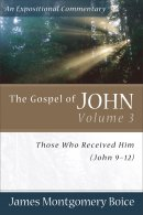 John 9-12 : The Gospel of John: Those Who Received Him,