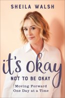 It\'s Okay Not to Be Okay: Moving Forward One Day at a Time