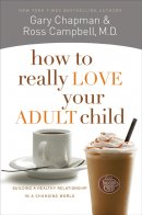 How To Really Love Your Adult Child Pb