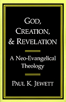 God, Creation and Revelation: A Neo-evangelical Theology