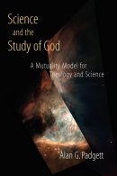 Science and the Study of God: A Mutuality Model for Theology and Science