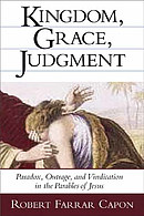 Kingdom, Grace and Judgment: Paradox, Outrage, and Vindication in the Parables of Jesus