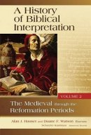 A History of Biblical Interpretation Medieval Through the Reformation Periods