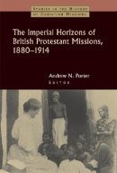 The Imperial Horizons of British Protestant Missions, 1880-1914