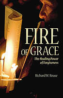 Fire of Grace: the Healing Power of Forgiveness