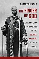 The Finger of God: Enoch Mgijima, the Israelites, and the Bulhoek Massacre in South Africa