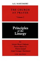 The Church at Prayer Principles of the Liturgy