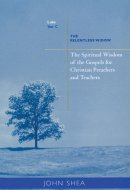 The Spiritual Wisdom of the Gospels for Christian Preachers and Teachers Year C