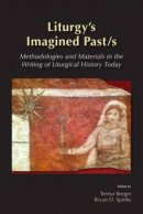 Liturgy's Imagined Past/S: Methodologies and Materials in the Writing of Liturgical History Today