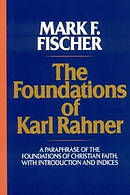 The Foundations of Karl Rahner: A Paraphrase of the Foundations of Christian Faith