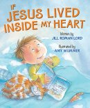 My Friend Jesus - If Jesus Lived Inside Of My Heart Board Book