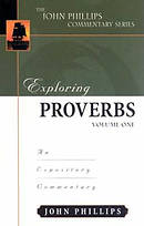 Exploring Proverbs Volume 1 : John Phillips Commentary Series