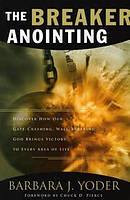 The Breaker Anointing: Discover How Our Gate-crashing,Wall-breaking God Brings Victory to Every Area of Life