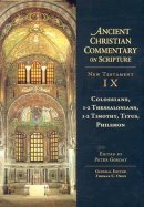 Colossians, 1-2 Thessalonians, 1-2 Timothy, Titus, Philemon : Vol 9 :  The Ancient Christian Commentary on Scripture