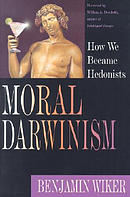 Moral Darwinism: How We Became Hedonists