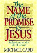 The Name of the Promise is Jesus: Reflections on the Life of Christ