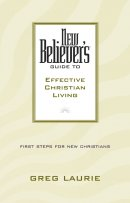 New Believer's Guide to Effective Christian Living: Guide to Effective Christian Living
