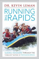 Running the Rapids: Guiding Teenagers Through the Turbulent Waters of Adolescence