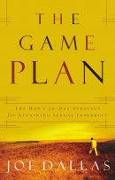 The Game Plan: The Men's 30 Day Strategy For Attaining Sexual Integrity