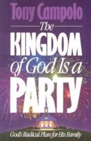 The Kingdom of God is a Party: God's Radical Plan for His Family