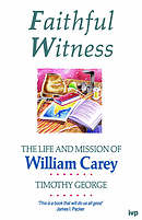 Faithful Witness: Life and Mission of William Carey