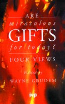 Are Miraculous Gifts for Today?: Four Views