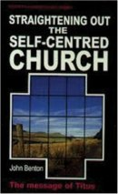 Straightening Out the Self-centred Church : Titus