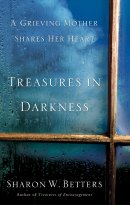 Treasures in Darkness: a Grieving Mother Shares Her Heart