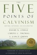 The Five Points of Calvinism: Defined, Defended, Documented