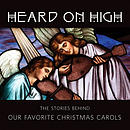 Heard on High: The Stories Behind Our Favorite Christmas Carols