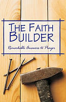 """The Faith Builder: \""""I Cried, He Answered\""""-A Faithful Record of Remarkable Answers to Prayer"""