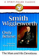 Smith Wigglesworth: The Man and His Devotions