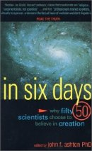 In Six Days: Why Fifty 50 Scientists Choose to Believe in Creation