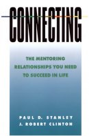 Connecting: The Mentoring Relationships You Need to Succeed in Life