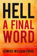 Hell A Final Word: The Surprising Truths I Found in the Bible