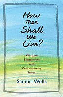 How Then Shall We Live?: Christian Engagement with Contemporary Issues